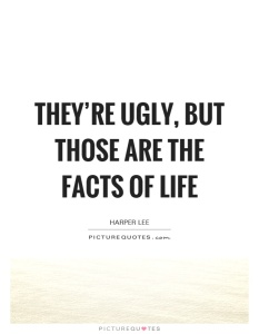 theyre-ugly-but-those-are-the-facts-of-life-quote-1